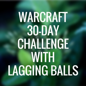 Lagging Balls 30 Day Challenge Warcraft